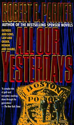 All Our Yesterdays By Parker, Robert B.