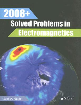 2008+ Solved Problems in Electromagnetics By Nasar, Syed A.